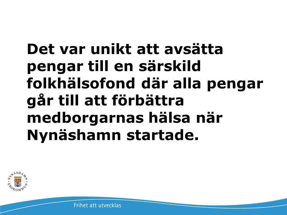 Det var unikt att avsätta pengar till en särskild folkhälsofond där alla pengar går till att förbättra medborgarnas hälsa när Nynäshamn startade.