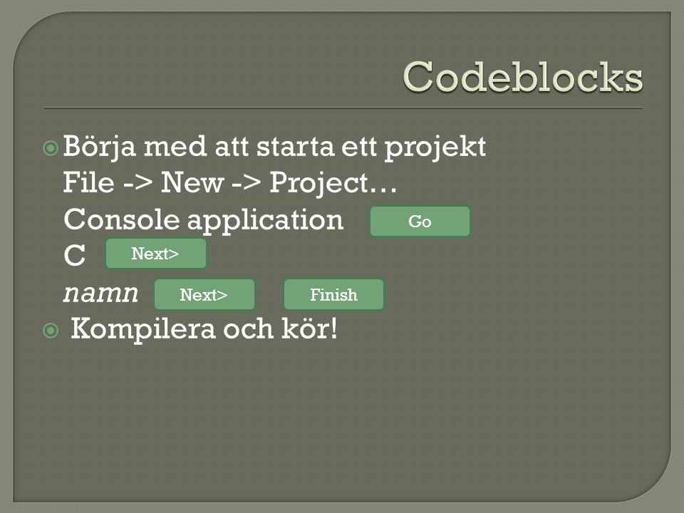  Börja med att starta ett projekt File -> New -> Project… Console application C namn  Kompilera och kör! Go Next> Finish