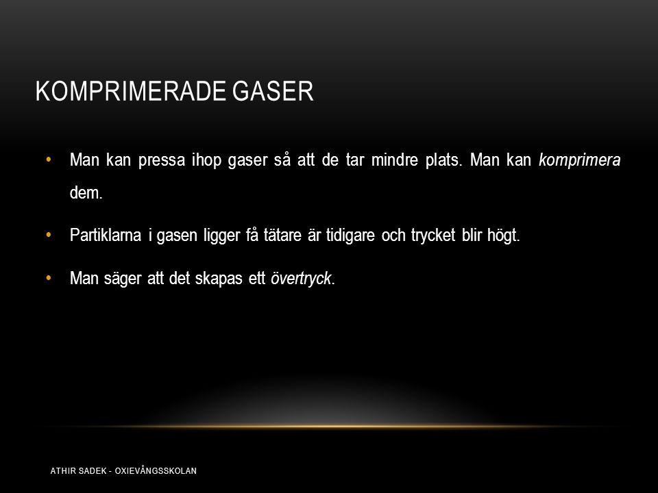 KOMPRIMERADE GASER Man kan pressa ihop gaser så att de tar mindre plats. Man kan komprimera dem. Partiklarna i gasen ligger få tätare är tidigare och