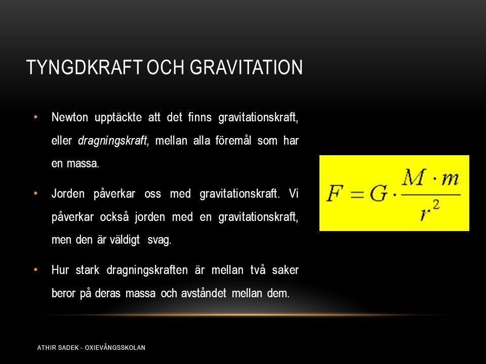TYNGDKRAFT OCH GRAVITATION Newton upptäckte att det finns gravitationskraft, eller dragningskraft, mellan alla föremål som har en massa. Jorden påverk