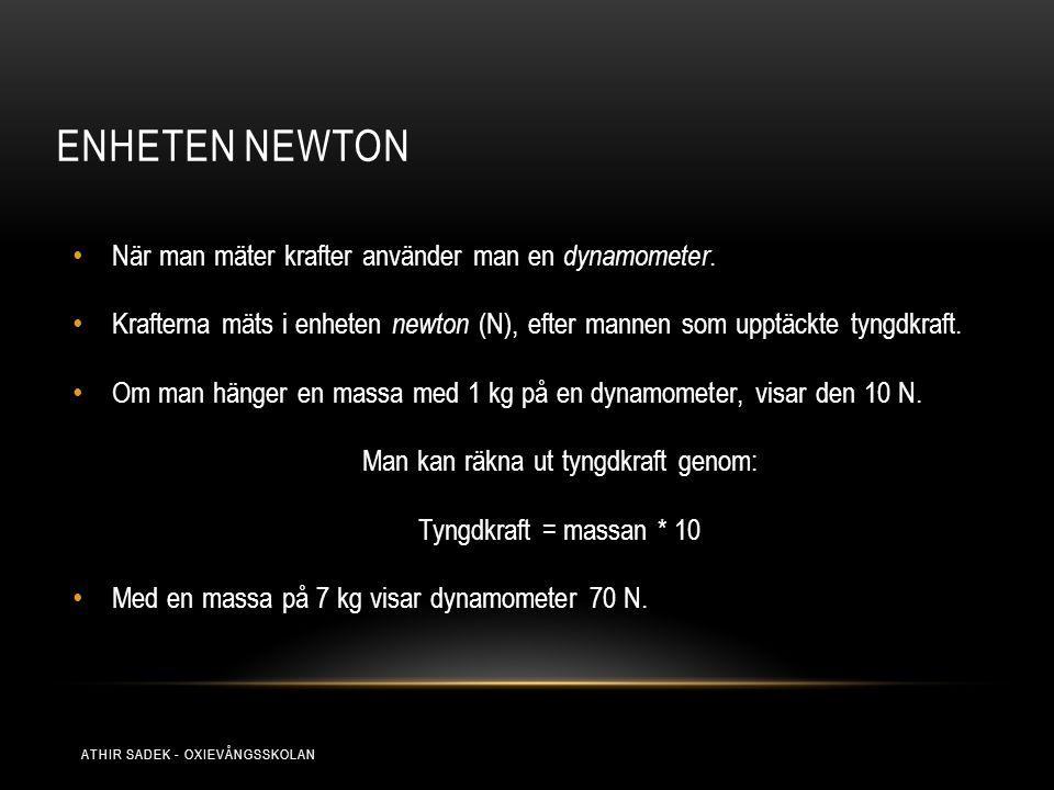 ENHETEN NEWTON När man mäter krafter använder man en dynamometer. Krafterna mäts i enheten newton (N), efter mannen som upptäckte tyngdkraft. Om man h