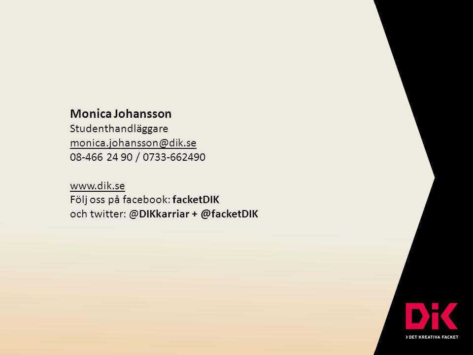 Monica Johansson Studenthandläggare monica.johansson@dik.se 08-466 24 90 / 0733-662490 www.dik.se Följ oss på facebook: facketDIK och twitter: @DIKkarriar + @facketDIK