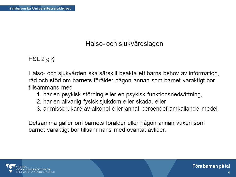 Föra barnen på tal 4 Hälso- och sjukvårdslagen HSL 2 g § Hälso- och sjukvården ska särskilt beakta ett barns behov av information, råd och stöd om bar