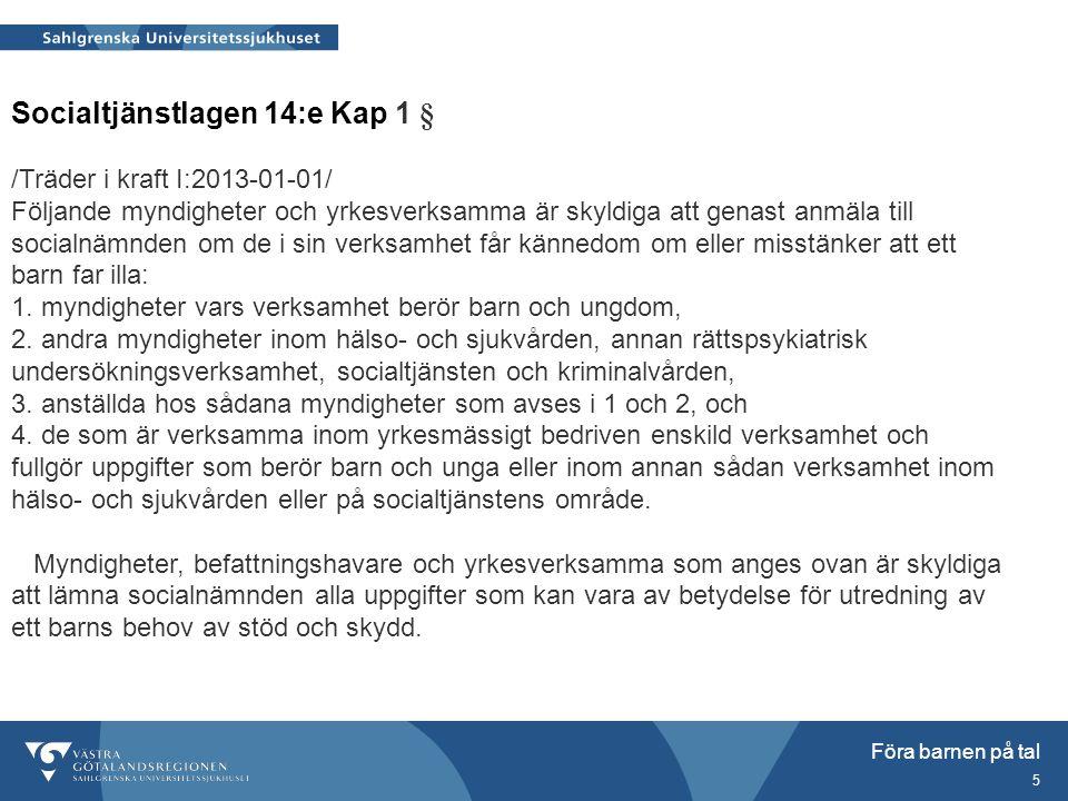Föra barnen på tal 5 Socialtjänstlagen 14:e Kap 1 § /Träder i kraft I:2013-01-01/ Följande myndigheter och yrkesverksamma är skyldiga att genast anmäl