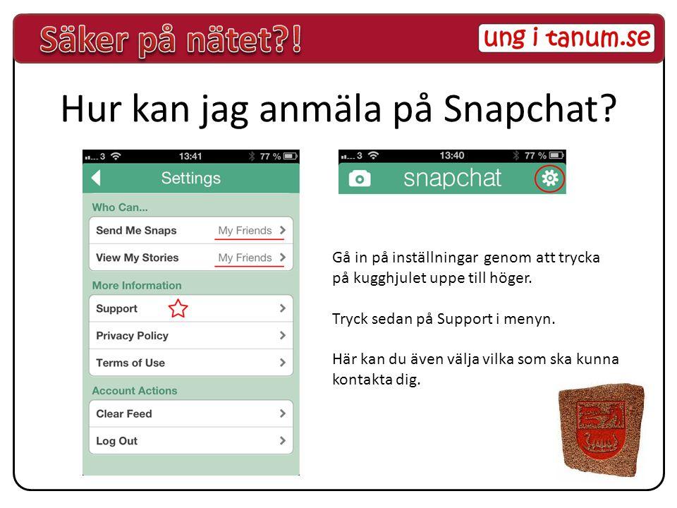 Hur kan jag anmäla på Snapchat.
