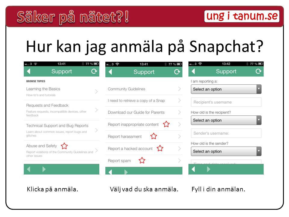 Hur kan jag anmäla på Snapchat? Välj vad du ska anmäla.Fyll i din anmälan.Klicka på anmäla.