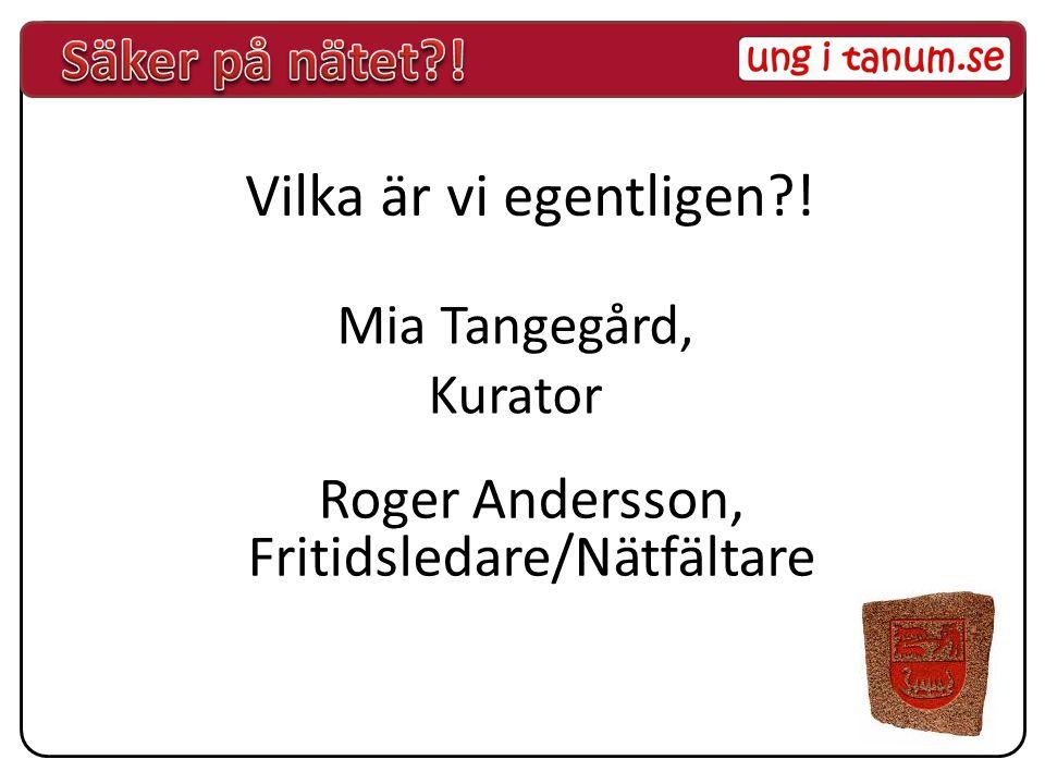Mia Tangegård, Kurator Roger Andersson, Fritidsledare/Nätfältare Vilka är vi egentligen?!