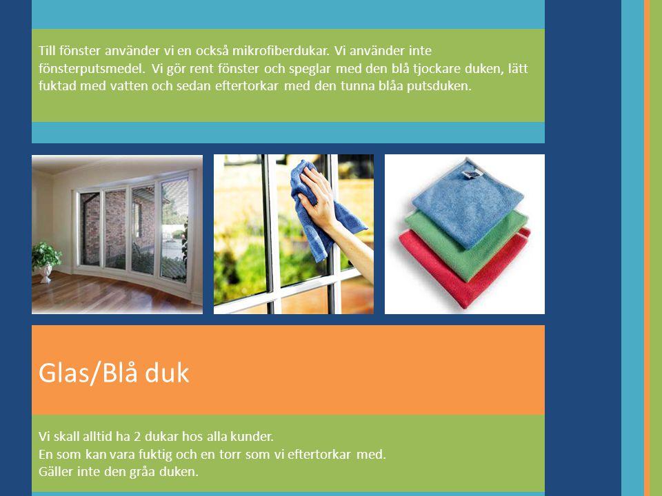 Glas/Blå duk Till fönster använder vi en också mikrofiberdukar.