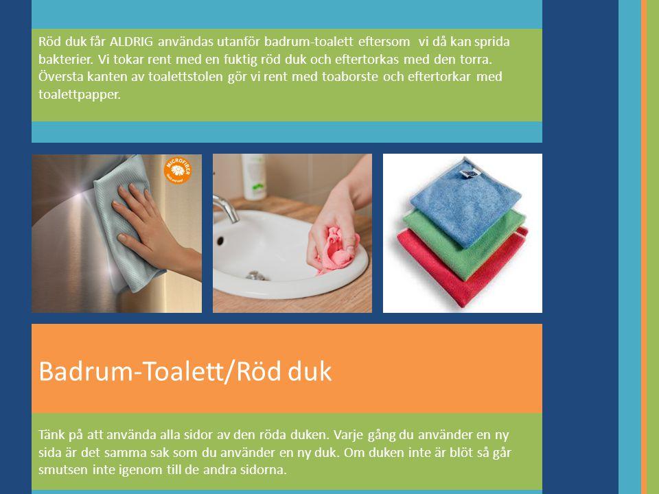 Badrum-Toalett/Röd duk Röd duk får ALDRIG användas utanför badrum-toalett eftersom vi då kan sprida bakterier.