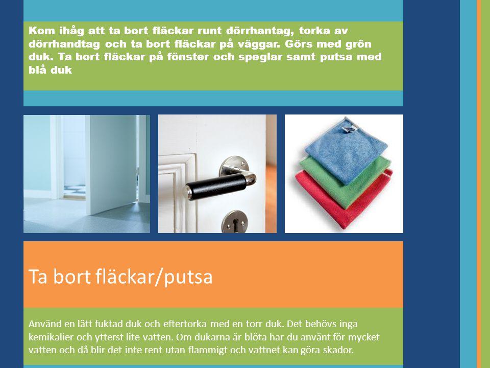 Ta bort fläckar/putsa Kom ihåg att ta bort fläckar runt dörrhantag, torka av dörrhandtag och ta bort fläckar på väggar.