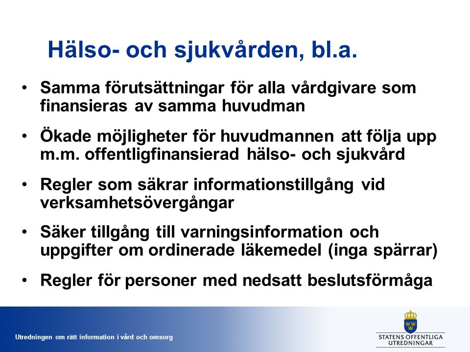 Utredningen om rätt information i vård och omsorg Hälso- och sjukvården, bl.a. Samma förutsättningar för alla vårdgivare som finansieras av samma huvu