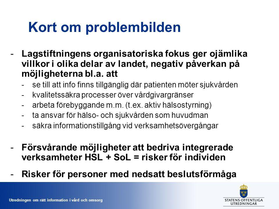 Utredningen om rätt information i vård och omsorg Kort om problembilden -Lagstiftningens organisatoriska fokus ger ojämlika villkor i olika delar av l