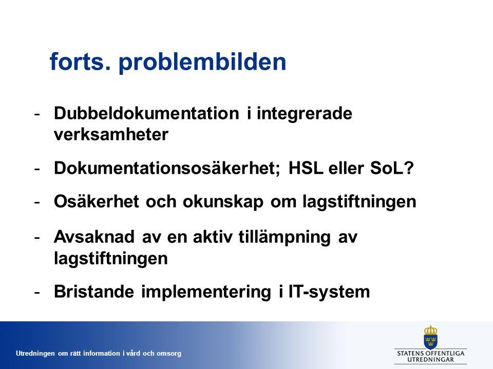 Utredningen om rätt information i vård och omsorg forts. problembilden -Dubbeldokumentation i integrerade verksamheter -Dokumentationsosäkerhet; HSL e