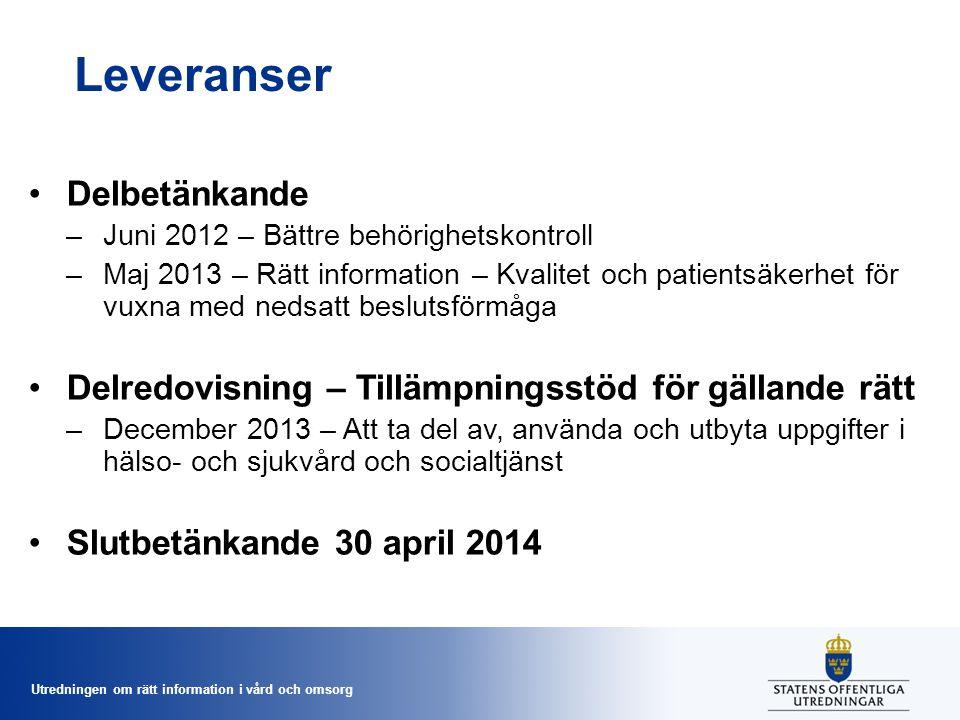 Utredningen om rätt information i vård och omsorg Leveranser Delbetänkande –Juni 2012 – Bättre behörighetskontroll –Maj 2013 – Rätt information – Kval