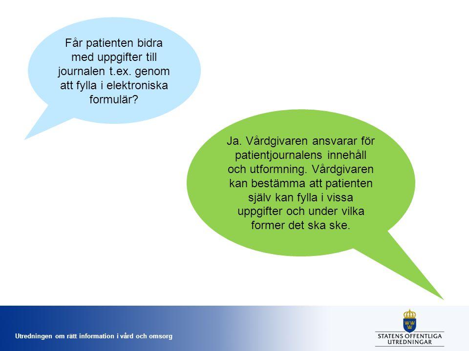 Utredningen om rätt information i vård och omsorg Får patienten bidra med uppgifter till journalen t.ex. genom att fylla i elektroniska formulär? Ja.