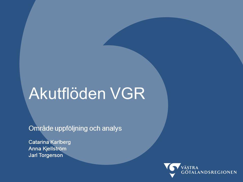 Akutflöden VGR Område uppföljning och analys Catarina Karlberg Anna Kjellström Jarl Torgerson