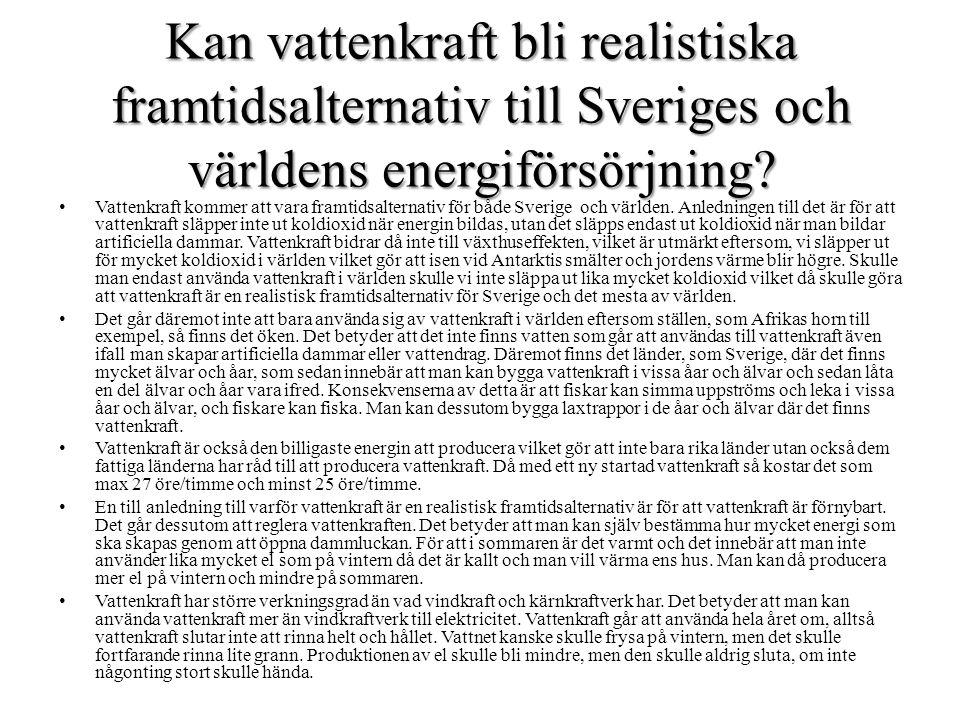 Kan vattenkraft bli realistiska framtidsalternativ till Sveriges och världens energiförsörjning? Vattenkraft kommer att vara framtidsalternativ för bå