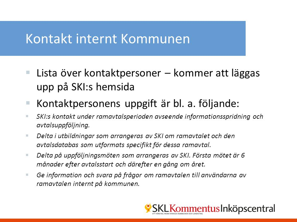 Kontakt internt Kommunen  Lista över kontaktpersoner – kommer att läggas upp på SKI:s hemsida  Kontaktpersonens uppgift är bl. a. följande:  SKI:s