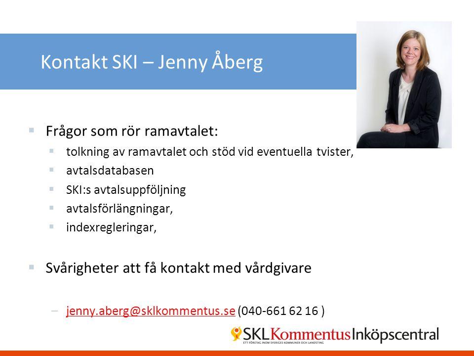 Kontakt SKI – Jenny Åberg  Frågor som rör ramavtalet:  tolkning av ramavtalet och stöd vid eventuella tvister,  avtalsdatabasen  SKI:s avtalsuppfö