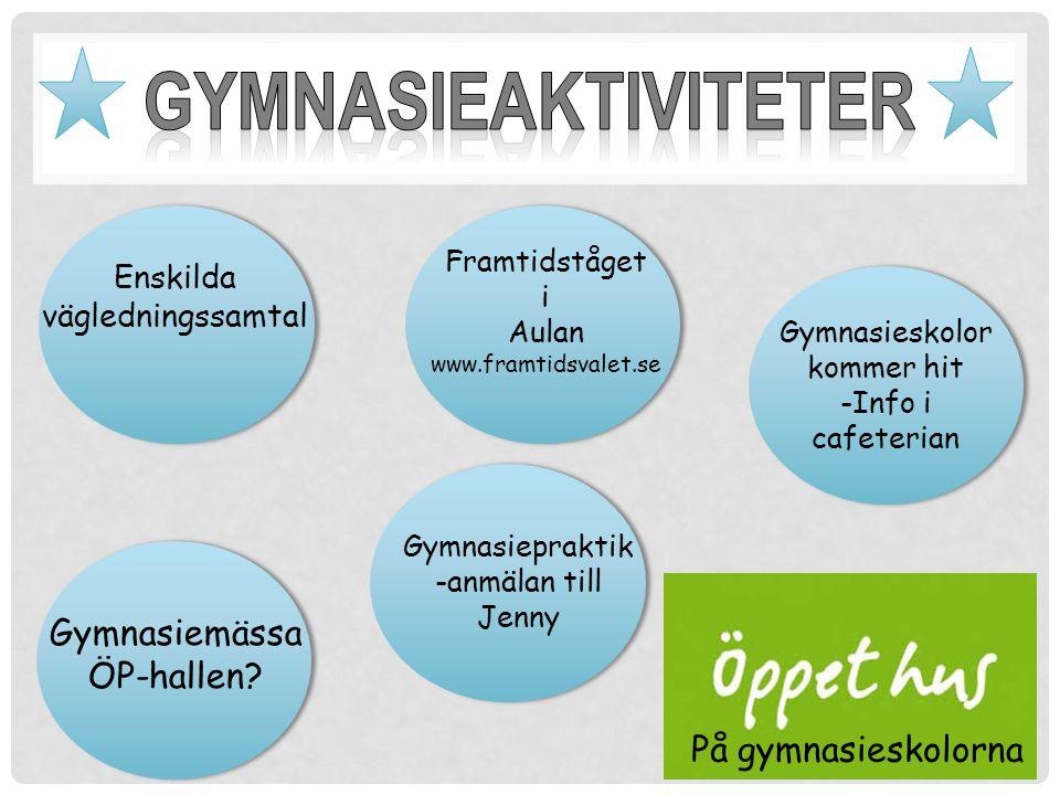 Enskilda vägledningssamtal Gymnasieskolor kommer hit -Info i cafeterian Framtidståget i Aulan www.framtidsvalet.se Gymnasiemässa ÖP-hallen.