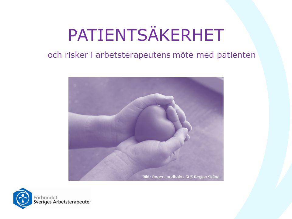 PATIENTSÄKERHET och risker i arbetsterapeutens möte med patienten Bild: Roger Lundholm, SUS Region Skåne