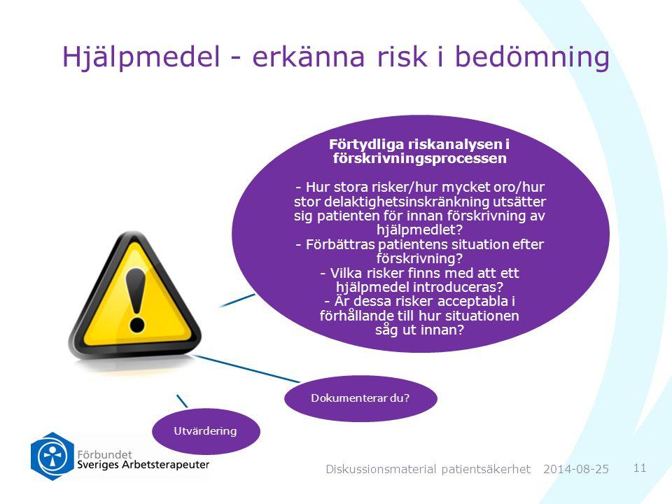 Hjälpmedel - erkänna risk i bedömning Förtydliga riskanalysen i förskrivningsprocessen - Hur stora risker/hur mycket oro/hur stor delaktighetsinskränkning utsätter sig patienten för innan förskrivning av hjälpmedlet.