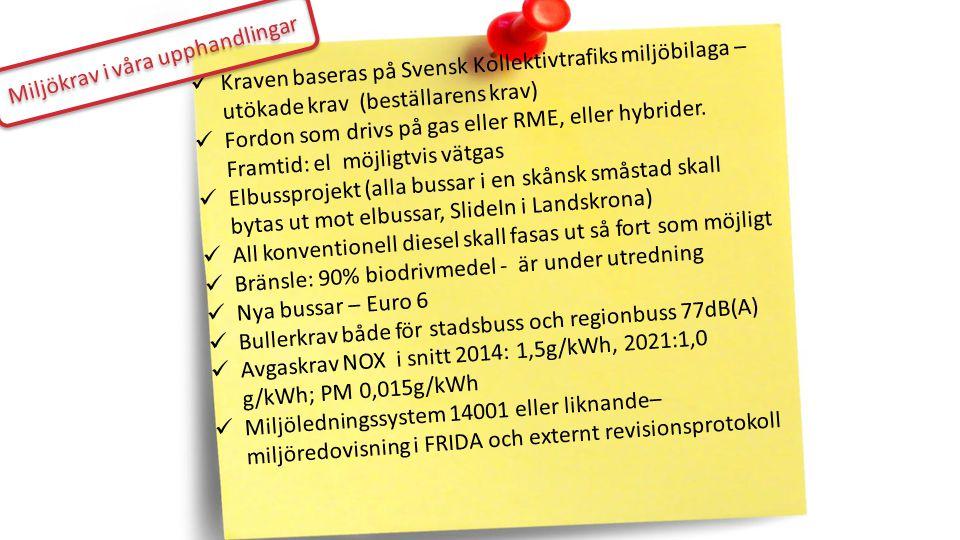 Kraven baseras på Svensk Kollektivtrafiks miljöbilaga – utökade krav (beställarens krav) Fordon som drivs på gas eller RME, eller hybrider. Framtid: e