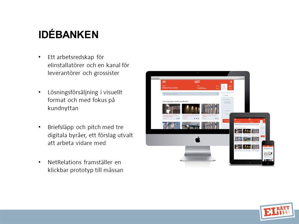 Ett arbetsredskap för elinstallatörer och en kanal för leverantörer och grossister Lösningsförsäljning i visuellt format och med fokus på kundnyttan Briefsläpp och pitch med tre digitala byråer, ett förslag utvalt att arbeta vidare med NetRelations framställer en klickbar prototyp till mässan IDÉBANKEN