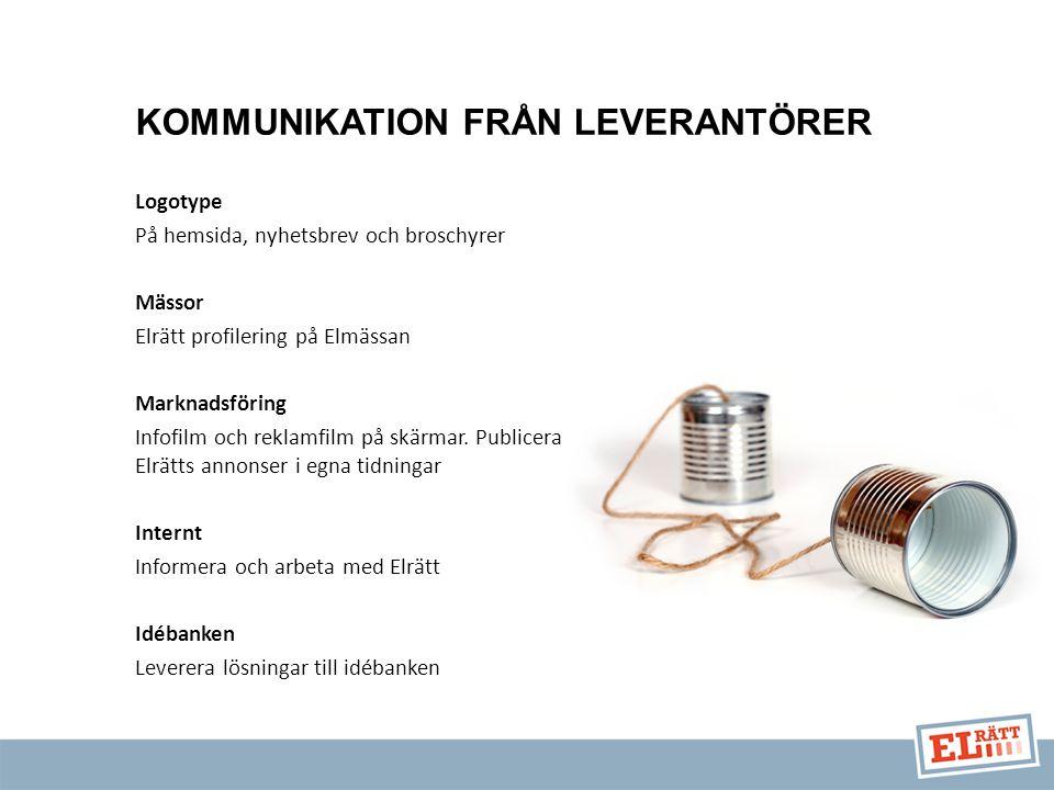 KOMMUNIKATION FRÅN LEVERANTÖRER Logotype På hemsida, nyhetsbrev och broschyrer Mässor Elrätt profilering på Elmässan Marknadsföring Infofilm och reklamfilm på skärmar.