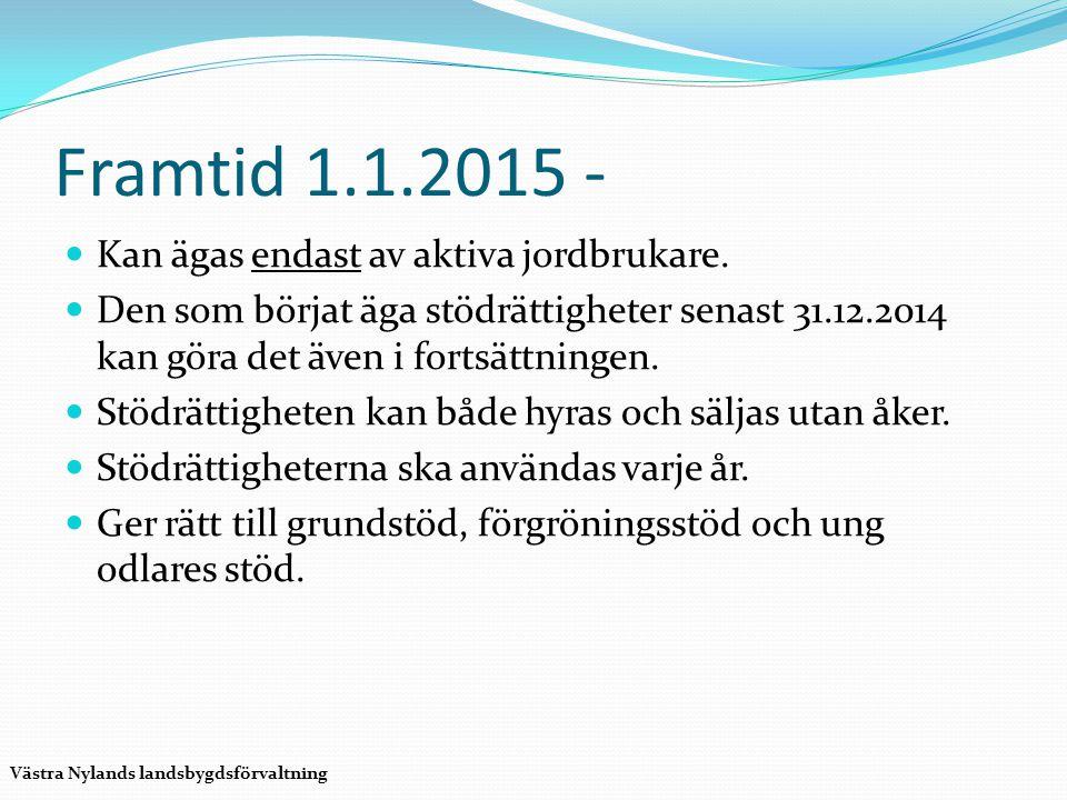 Framtid 1.1.2015 - Kan ägas endast av aktiva jordbrukare. Den som börjat äga stödrättigheter senast 31.12.2014 kan göra det även i fortsättningen. Stö