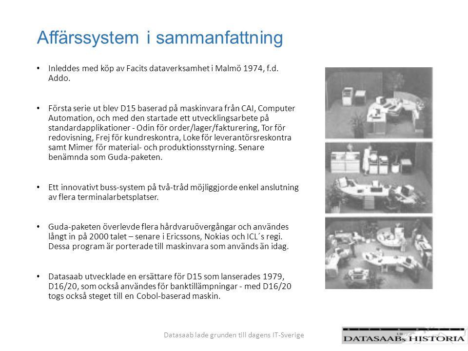 Affärssystem i sammanfattning Inleddes med köp av Facits dataverksamhet i Malmö 1974, f.d. Addo. Första serie ut blev D15 baserad på maskinvara från C