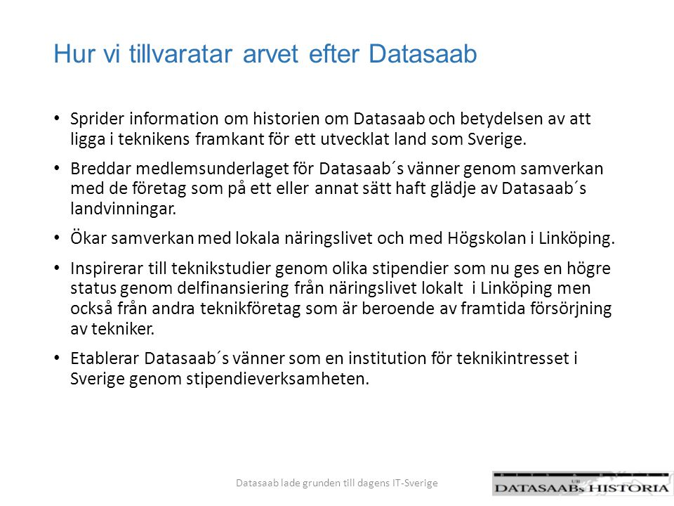 Hur vi tillvaratar arvet efter Datasaab Sprider information om historien om Datasaab och betydelsen av att ligga i teknikens framkant för ett utveckla