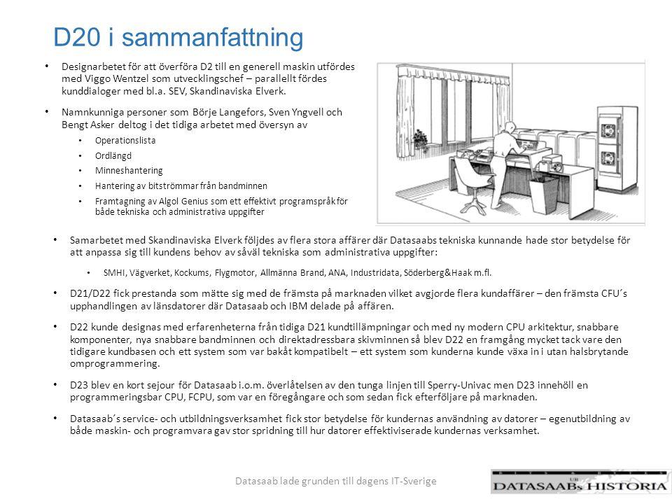 D20 i sammanfattning Samarbetet med Skandinaviska Elverk följdes av flera stora affärer där Datasaabs tekniska kunnande hade stor betydelse för att an