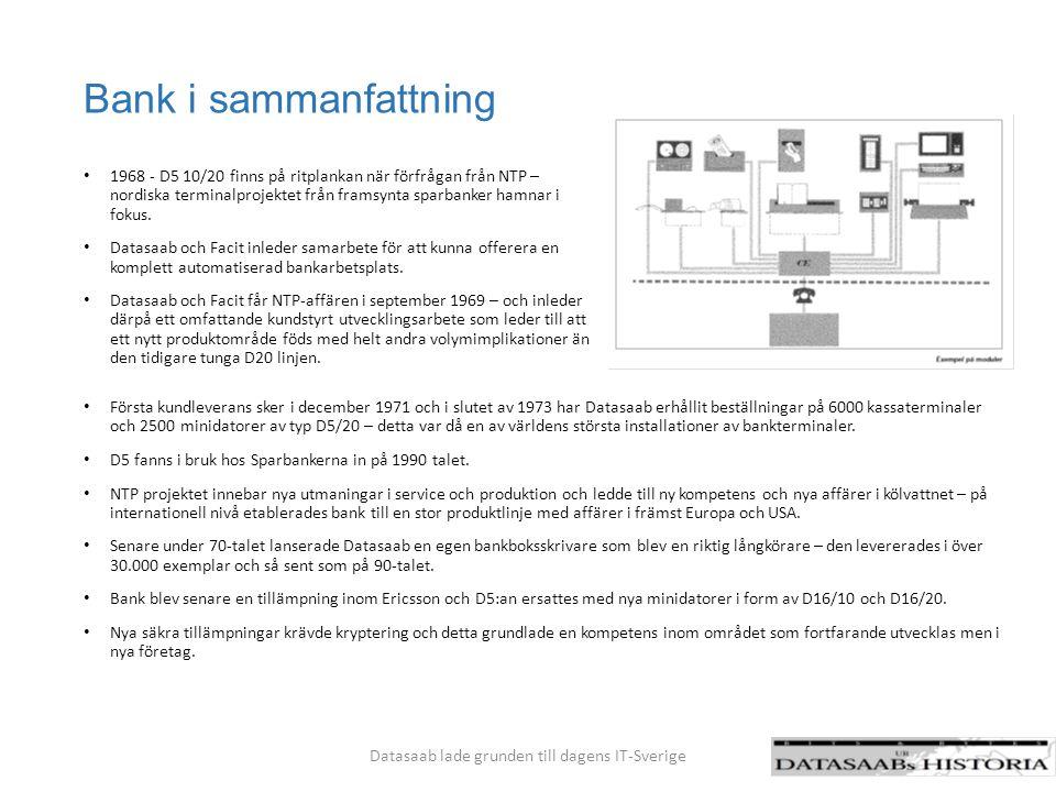 Bank i sammanfattning Första kundleverans sker i december 1971 och i slutet av 1973 har Datasaab erhållit beställningar på 6000 kassaterminaler och 25