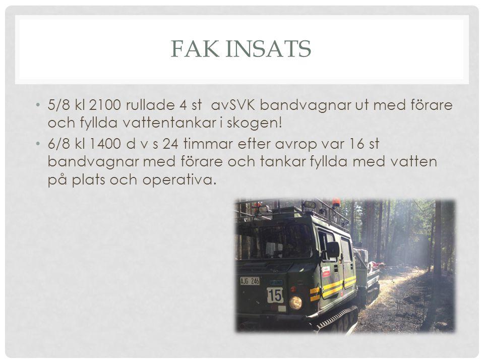 FAK INSATS 5/8 kl 2100 rullade 4 st avSVK bandvagnar ut med förare och fyllda vattentankar i skogen! 6/8 kl 1400 d v s 24 timmar efter avrop var 16 st