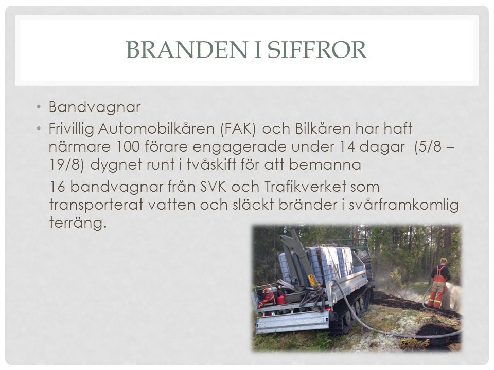 BRANDEN I SIFFROR Bandvagnar Frivillig Automobilkåren (FAK) och Bilkåren har haft närmare 100 förare engagerade under 14 dagar (5/8 – 19/8) dygnet run