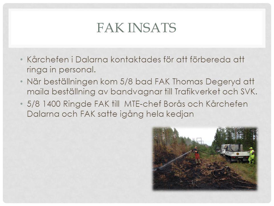 FAK INSATS Kårchefen i Dalarna kontaktades för att förbereda att ringa in personal. När beställningen kom 5/8 bad FAK Thomas Degeryd att maila beställ
