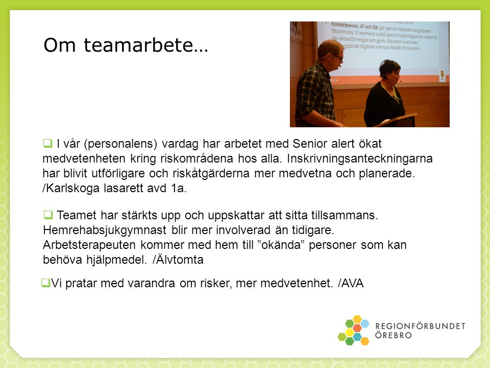 Om teamarbete…  I vår (personalens) vardag har arbetet med Senior alert ökat medvetenheten kring riskområdena hos alla.