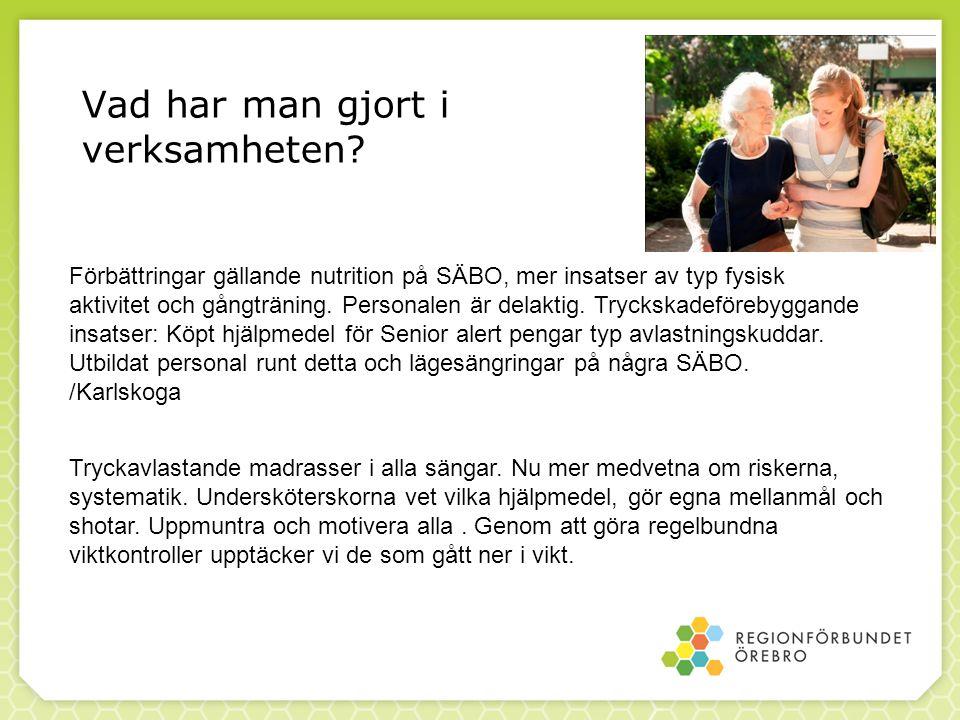 Vad har man gjort i verksamheten? Förbättringar gällande nutrition på SÄBO, mer insatser av typ fysisk aktivitet och gångträning. Personalen är delakt