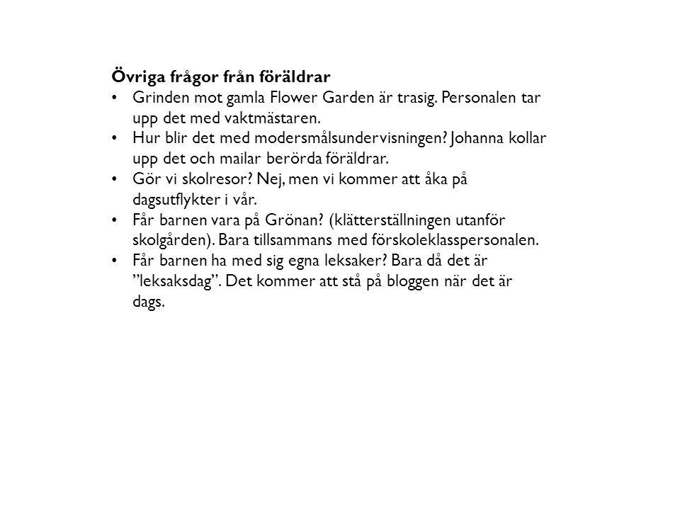 Övriga frågor från föräldrar Grinden mot gamla Flower Garden är trasig.
