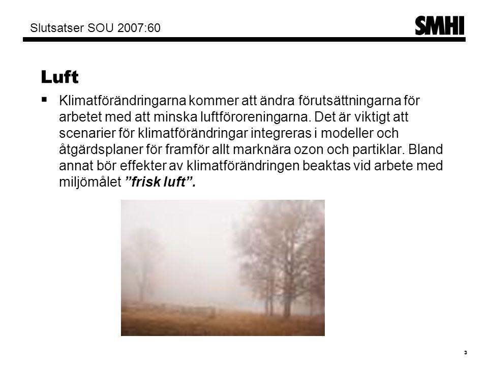 3 Slutsatser SOU 2007:60 Luft  Klimatförändringarna kommer att ändra förutsättningarna för arbetet med att minska luftföroreningarna.