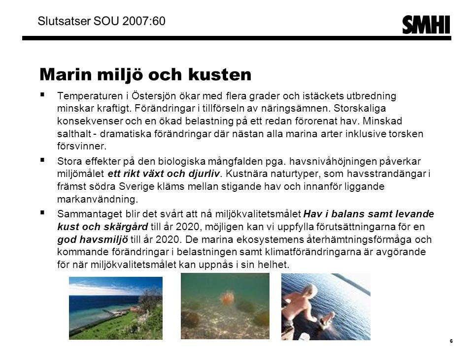 Marin miljö och kusten  Temperaturen i Östersjön ökar med flera grader och istäckets utbredning minskar kraftigt.