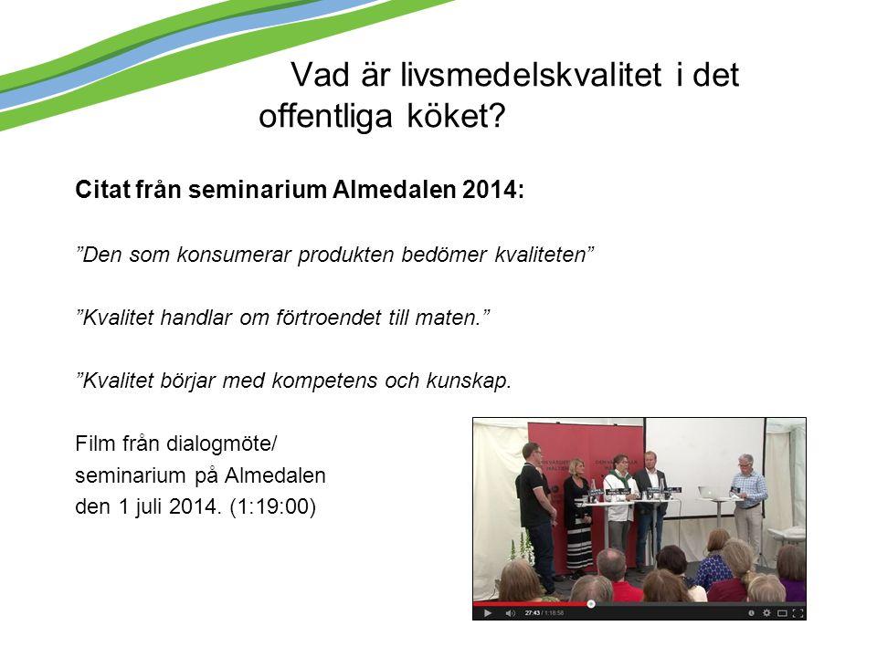 """Vad är livsmedelskvalitet i det offentliga köket? Citat från seminarium Almedalen 2014: """"Den som konsumerar produkten bedömer kvaliteten"""" """"Kvalitet ha"""