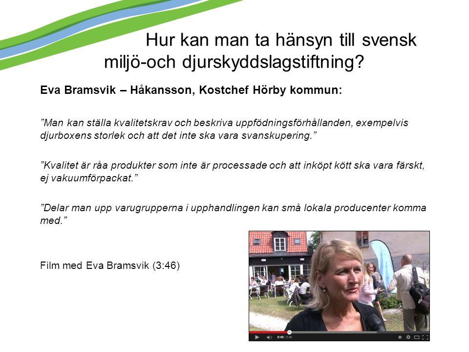 """Hur kan man ta hänsyn till svensk miljö-och djurskyddslagstiftning? Eva Bramsvik – Håkansson, Kostchef Hörby kommun: """"Man kan ställa kvalitetskrav och"""