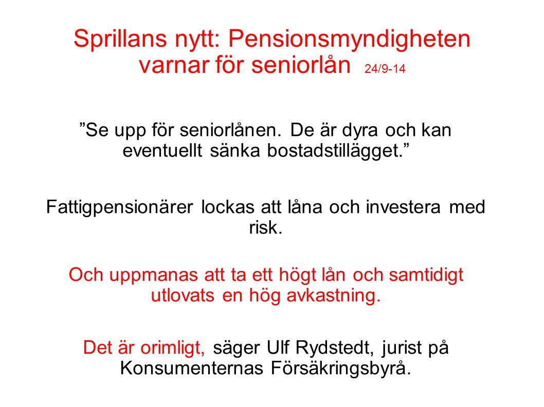 """Sprillans nytt: Pensionsmyndigheten varnar för seniorlån 24/9-14 """"Se upp för seniorlånen. De är dyra och kan eventuellt sänka bostadstillägget."""" Fatti"""