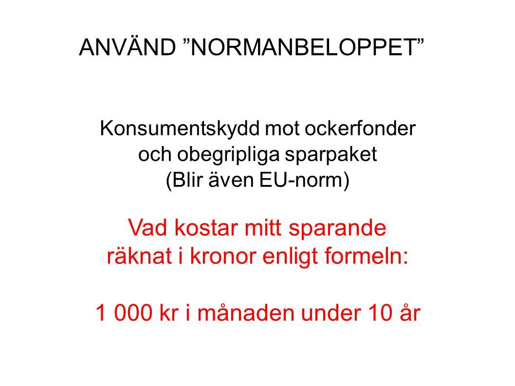"""ANVÄND """"NORMANBELOPPET"""" Konsumentskydd mot ockerfonder och obegripliga sparpaket (Blir även EU-norm) Vad kostar mitt sparande räknat i kronor enligt f"""