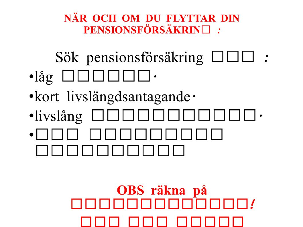 NÄR OCH OM DU FLYTTAR DIN PENSIONSFÖRSÄKRING : Sök pensionsförsäkring med : låg avgift. kort livslängdsantagande. livslång utbetalning. god historisk