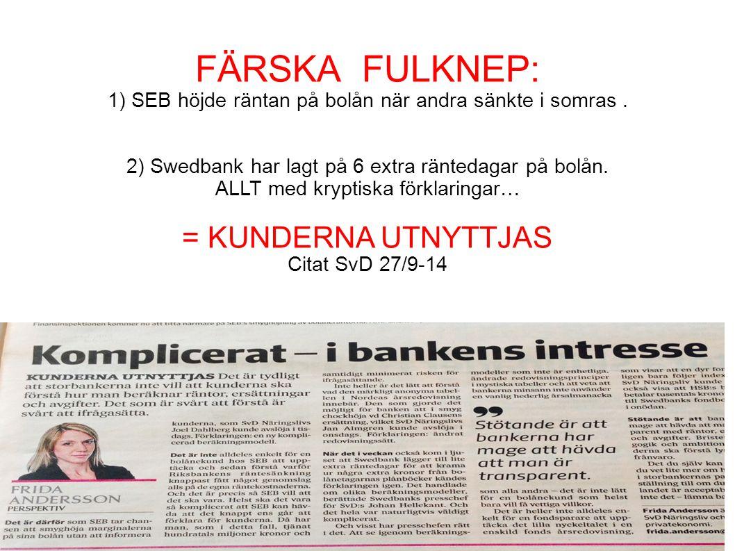 FÄRSKA FULKNEP: 1) SEB höjde räntan på bolån när andra sänkte i somras. 2) Swedbank har lagt på 6 extra räntedagar på bolån. ALLT med kryptiska förkla