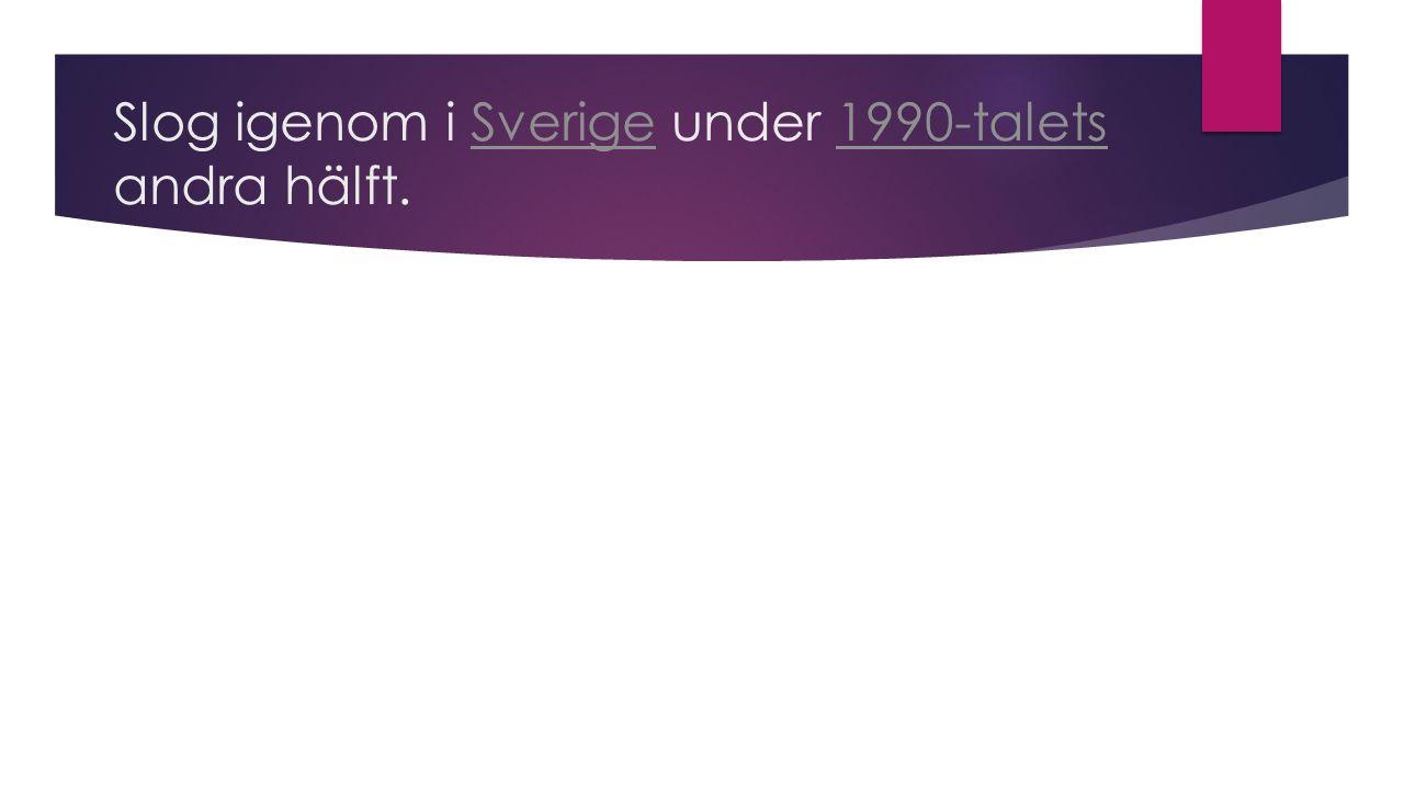Slog igenom i Sverige under 1990-talets andra hälft.Sverige1990-talets