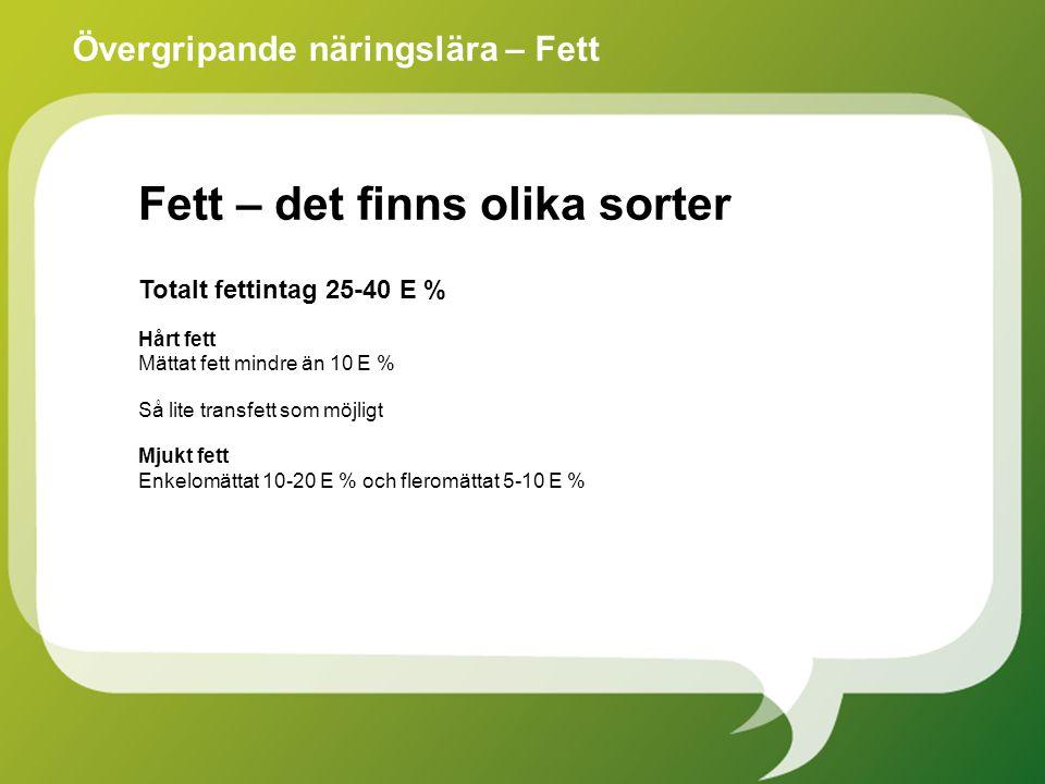 Totalt fettintag 25-40 E % Hårt fett Mättat fett mindre än 10 E % Så lite transfett som möjligt Mjukt fett Enkelomättat 10-20 E % och fleromättat 5-10